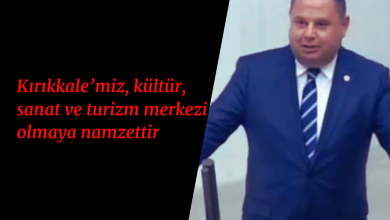 Photo of Kırıkkale'miz, kültür, sanat ve turizm merkezi olmaya namzettir..